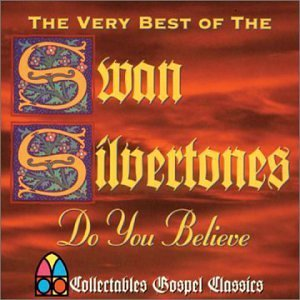 The Very Best of The Swan Silvertones: Do You Believe