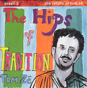 Brazil 5: The Hips of Tradition: The Return of Tom Zé