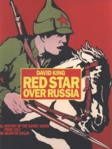 Red Star Over Russia: A Visual History Of The Soviet Union From 1917 To The Death Of Stalin Posters Photographs And Graphics From The David King Collection