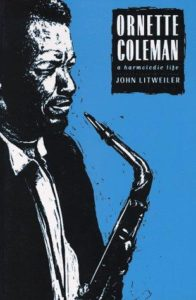 Ornette Coleman: A Harmolodic Life