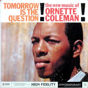 Tomorrow Is the Question! The New Music of Ornette Coleman!
