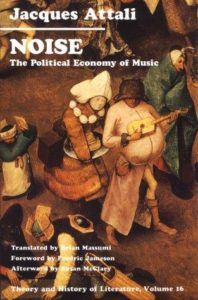 Noise: The Political Economy of Music (Theory and History of Literature, Volume 16)
