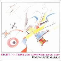 Eight (+3) Tristano Compositions 1989: For Warne Marsh