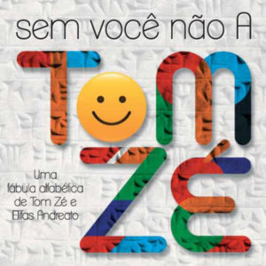 Sem você nâo A: Uma fabula alfabética de Tom Zé e Elifas Andreato