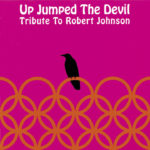 Up Jumped the Devil: Tribute to Robert Johnson